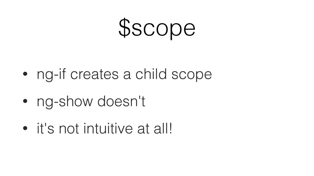 $scope • ng-if creates a child scope • ng-show ...