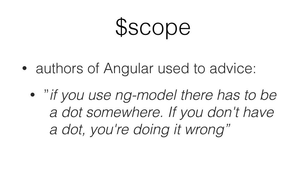 "$scope • authors of Angular used to advice: • ""..."
