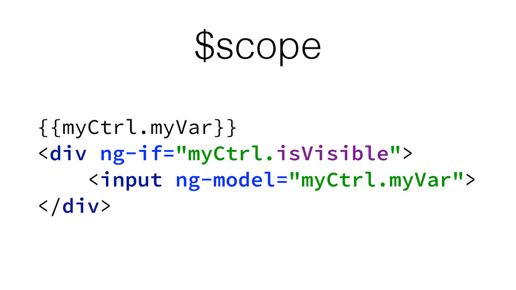 "$scope {{myCtrl.myVar}} <div ng-if=""myCtrl.isV..."