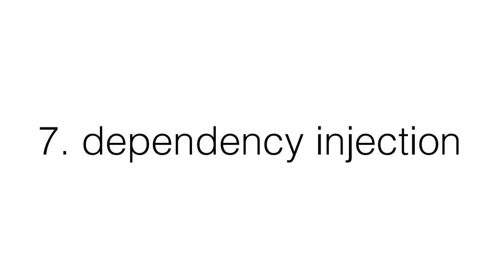 7. dependency injection