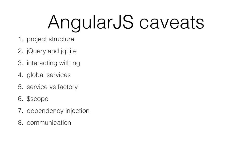 AngularJS caveats 1. project structure 2. jQuer...