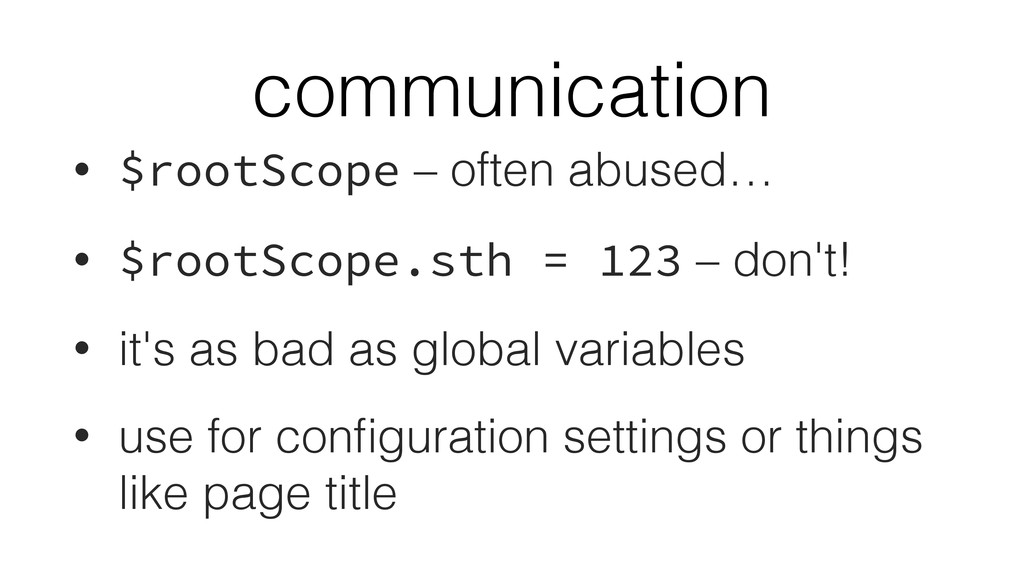 communication • $rootScope – often abused… • $r...