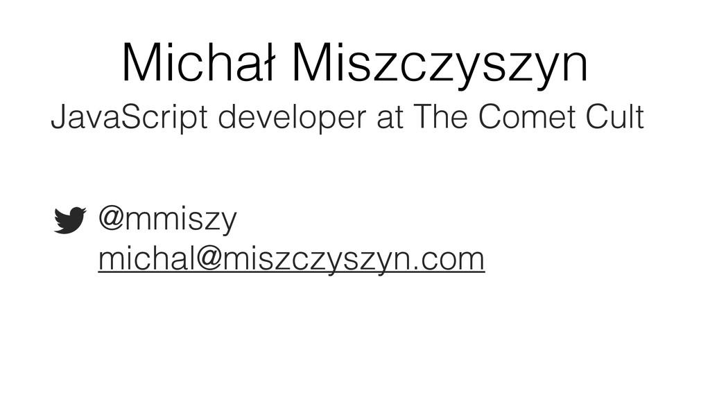 Michał Miszczyszyn JavaScript developer at The ...