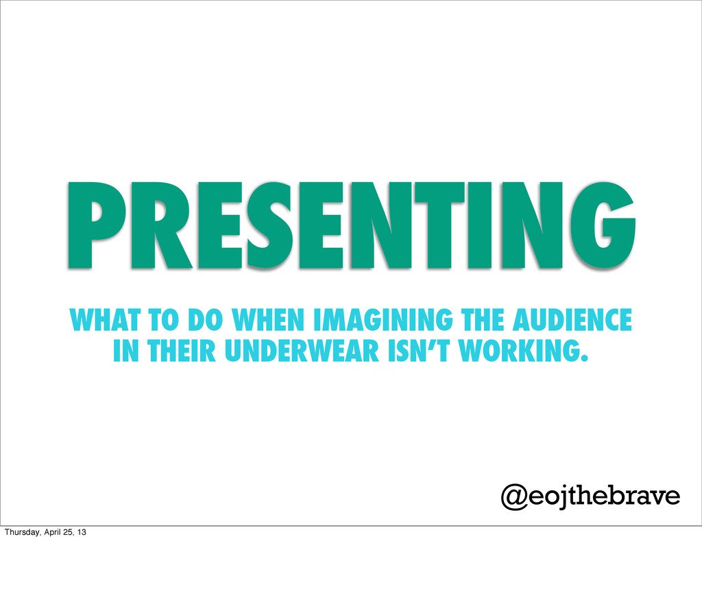 WHAT TO DO WHEN IMAGINING THE AUDIENCE IN THEIR...