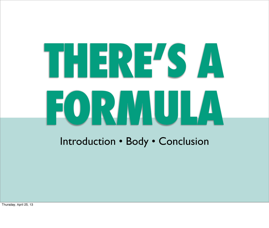THERE'S A FORMULA Introduction • Body • Conclus...