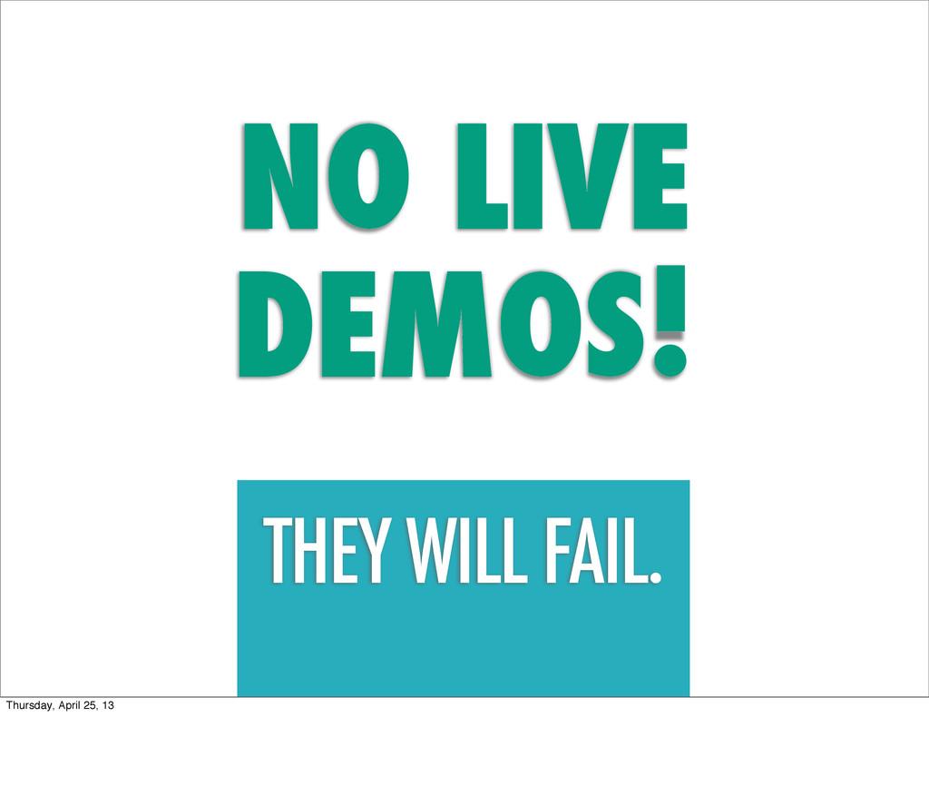 NO LIVE DEMOS! THEY WILL FAIL. Thursday, April ...