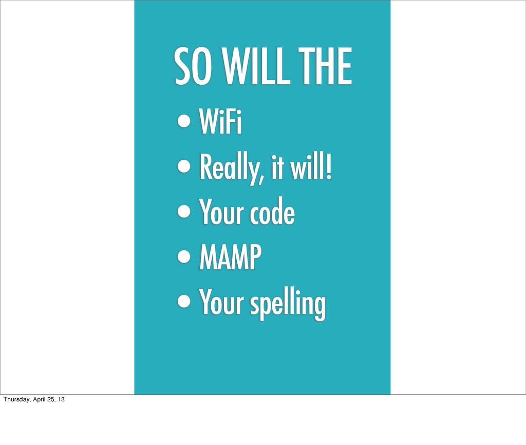 Practice •WiFi •Really, it will! •Your code •MA...