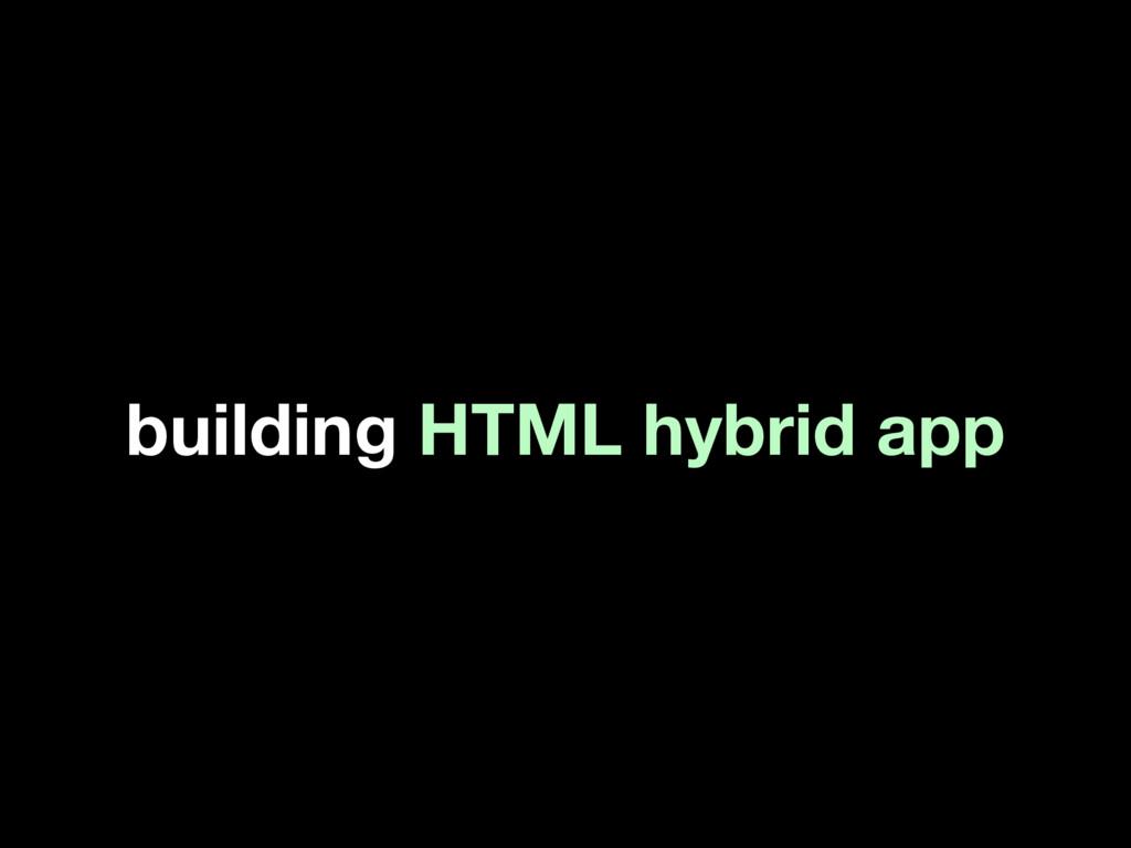 building HTML hybrid app