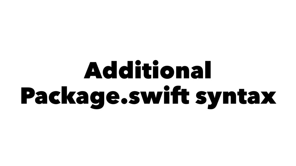Additional Package.swift syntax
