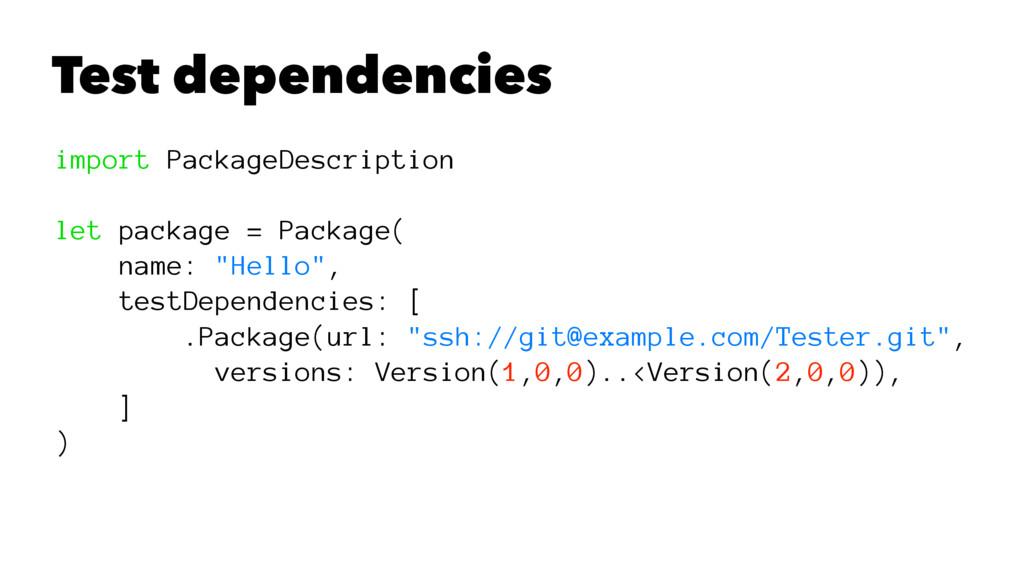 Test dependencies import PackageDescription let...