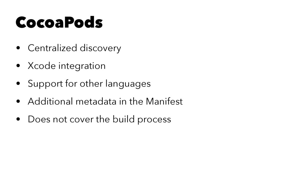 CocoaPods • Centralized discovery • Xcode integ...