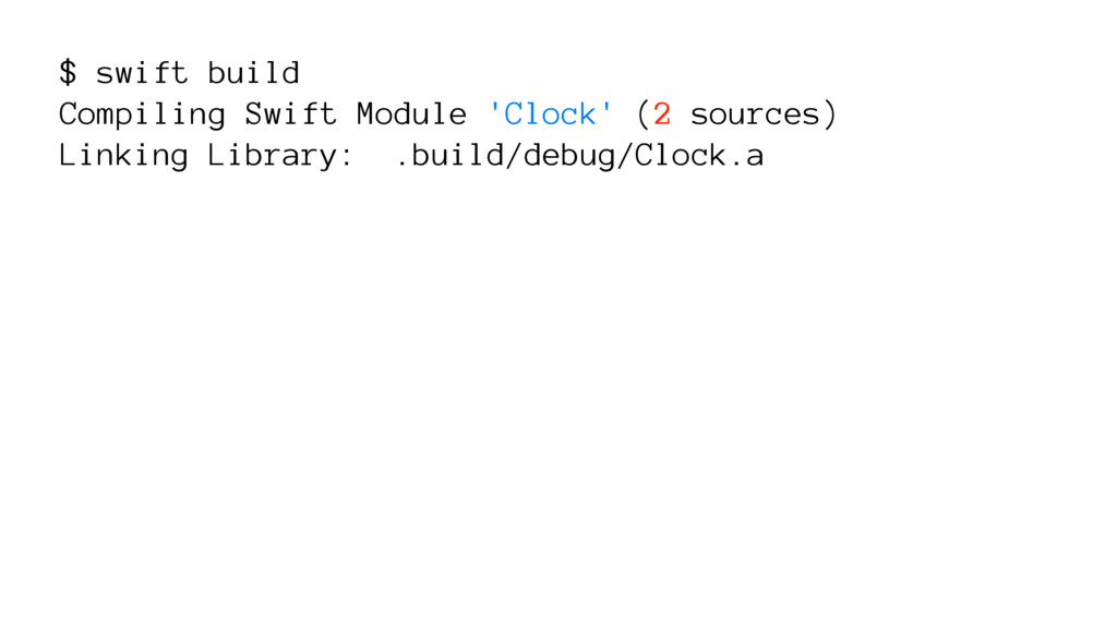 $ swift build Compiling Swift Module 'Clock' (2...