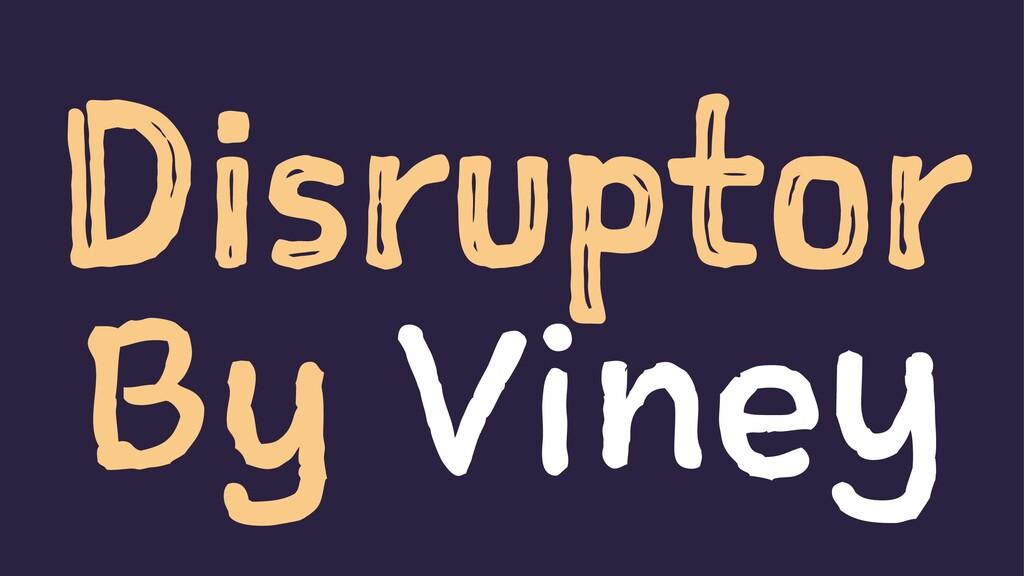 Disruptor By Viney