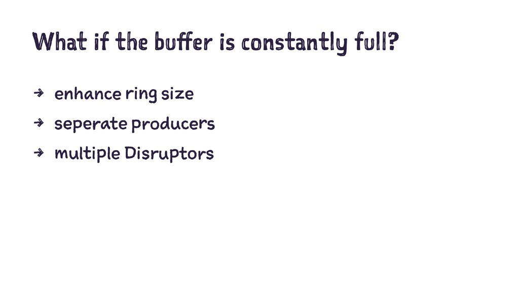 What if the buffer is constantly full? 4 enhanc...