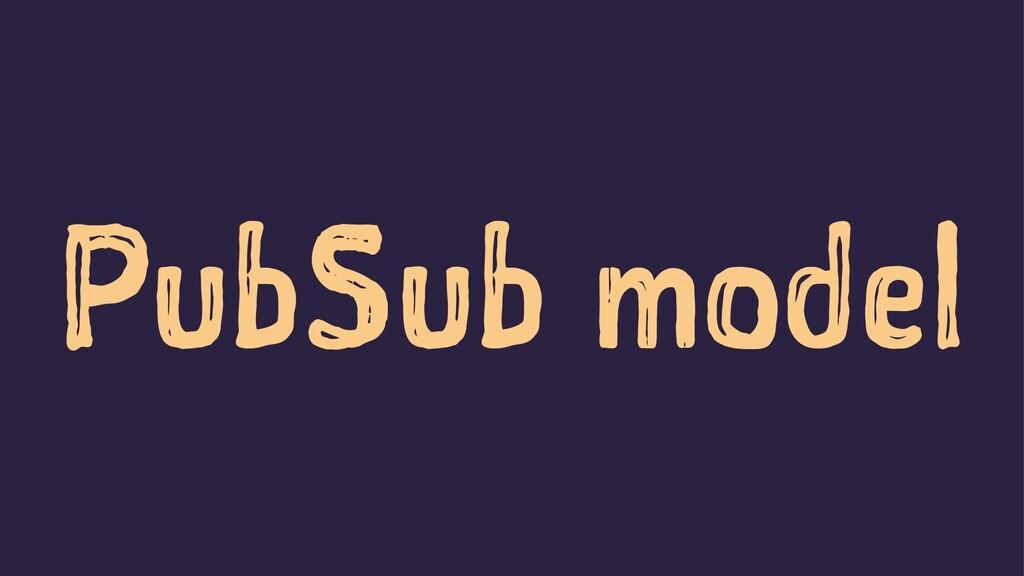 PubSub model