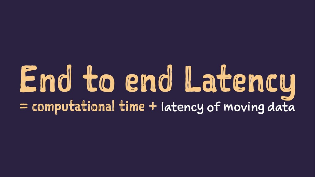 End to end Latency = computational time + laten...
