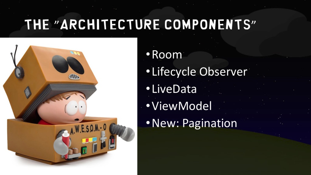 "The ""architecture components"" •Room •Lifecycle ..."