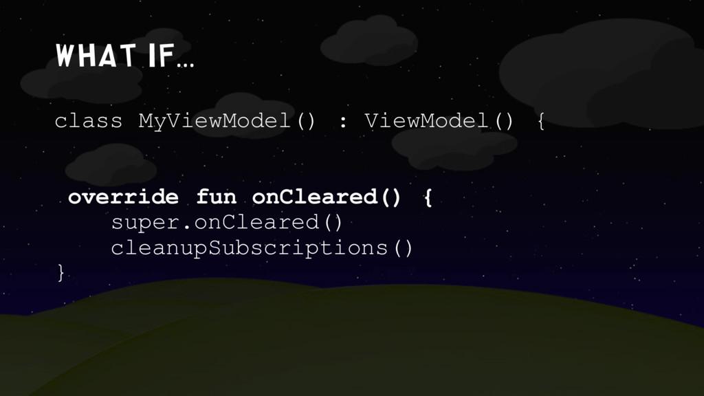 What if… class MyViewModel() : ViewModel() { ov...