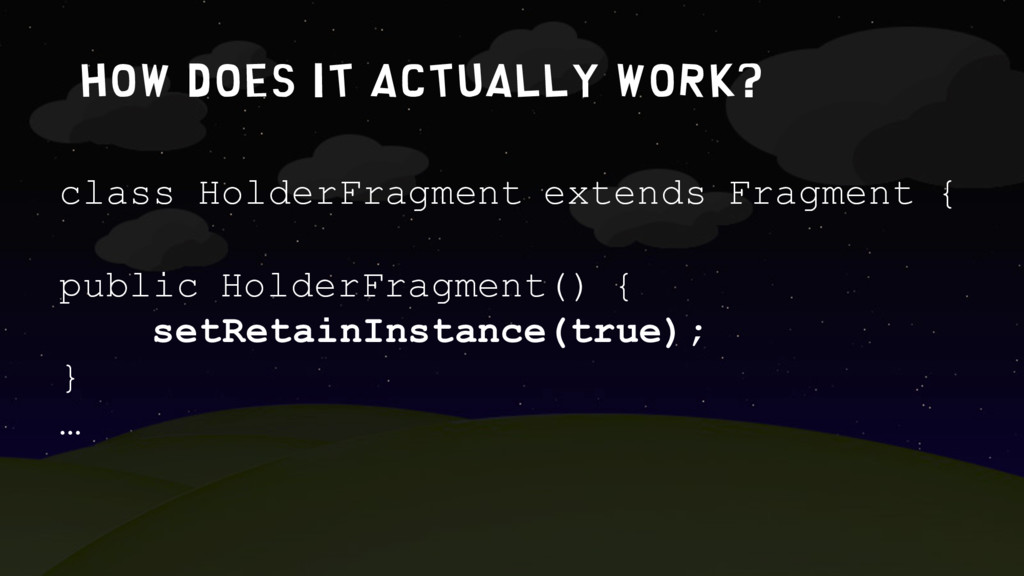 How does it actually work? class HolderFragment...