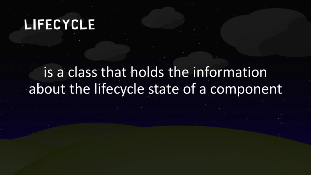 LIFECYCLE is a class that holds the information...