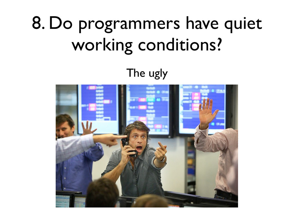 8. Do programmers have quiet working conditions...