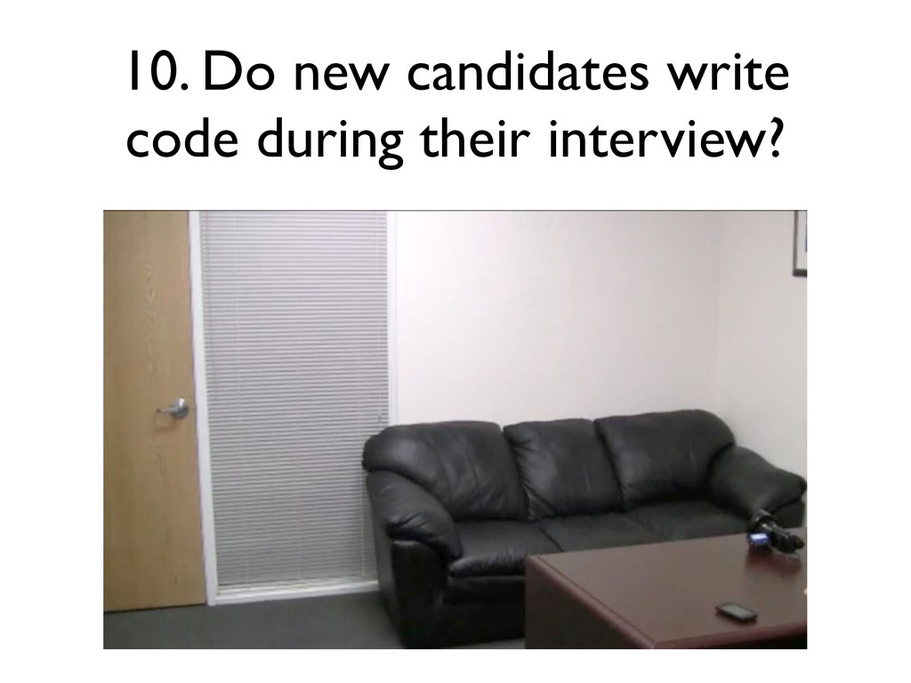 10. Do new candidates write code during their i...