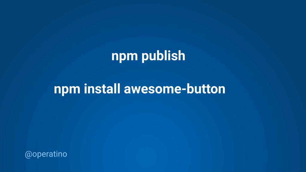 @operatino npm publish npm install awesome-butt...