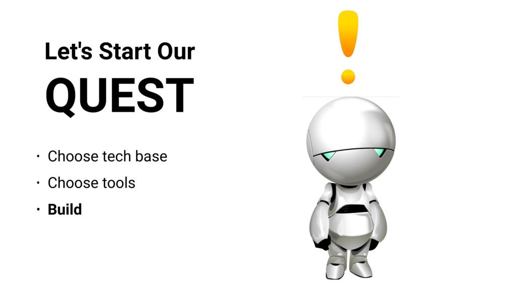 Let's Start Our QUEST • Choose tech base • Choo...