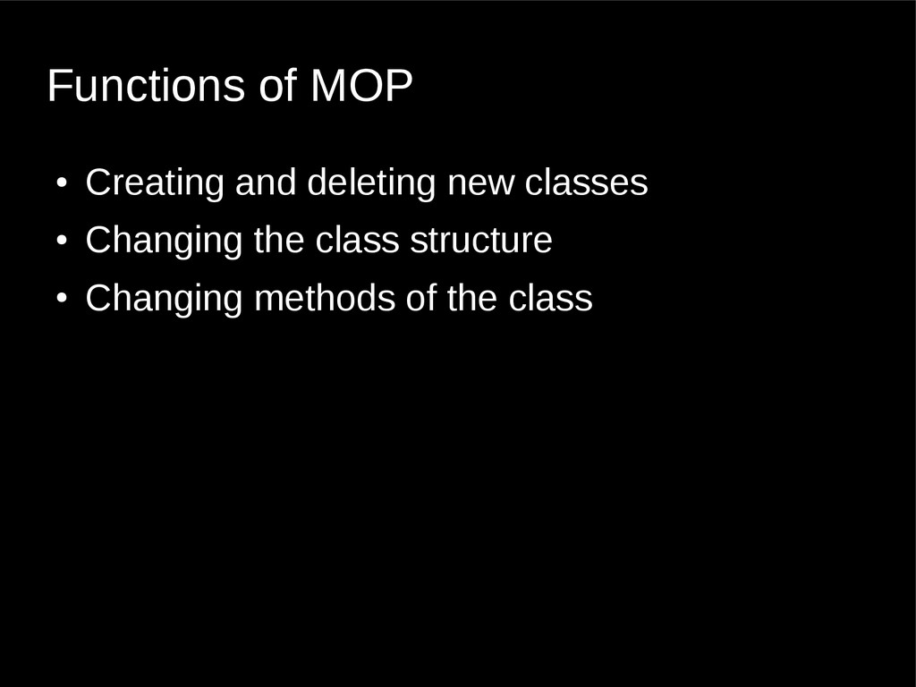 Functions of MOP ● Creating and deleting new cl...