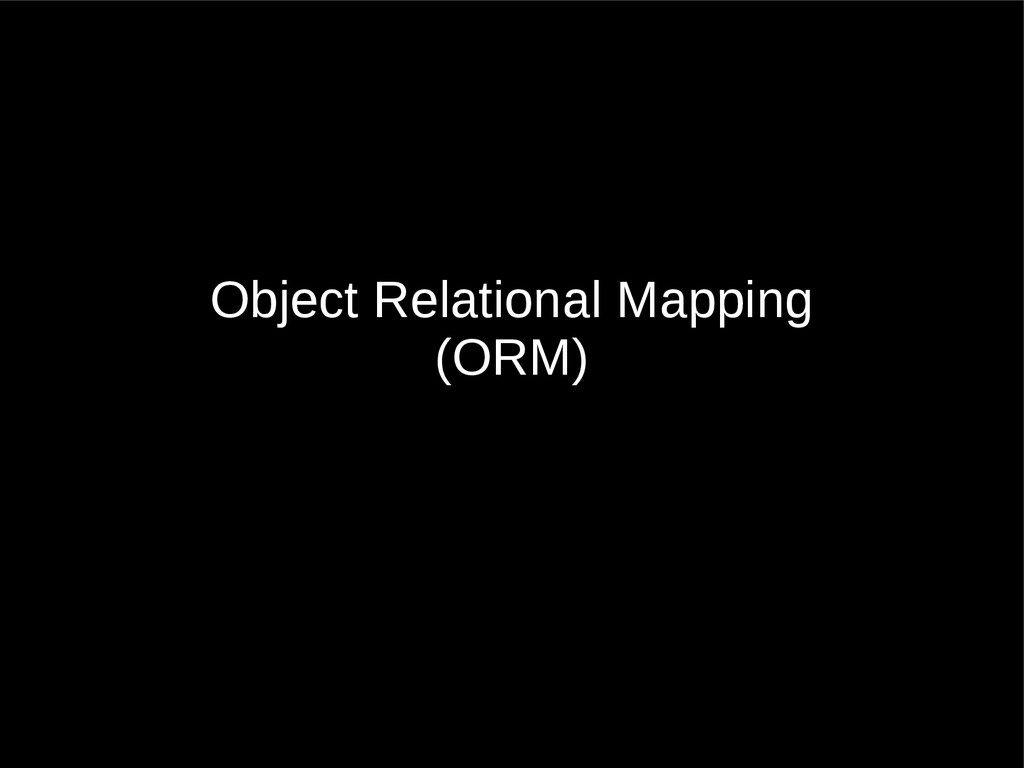 Object Relational Mapping (ORM)