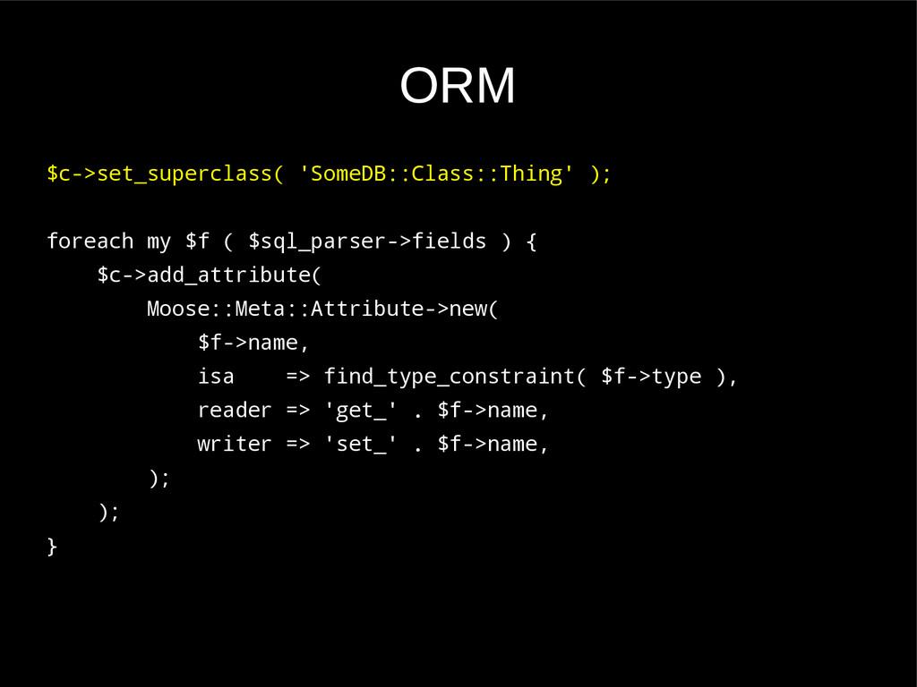 ORM $c->set_superclass( 'SomeDB::Class::Thing' ...