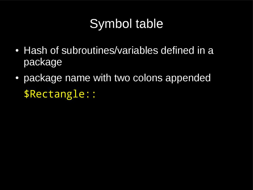 Symbol table ● Hash of subroutines/variables de...