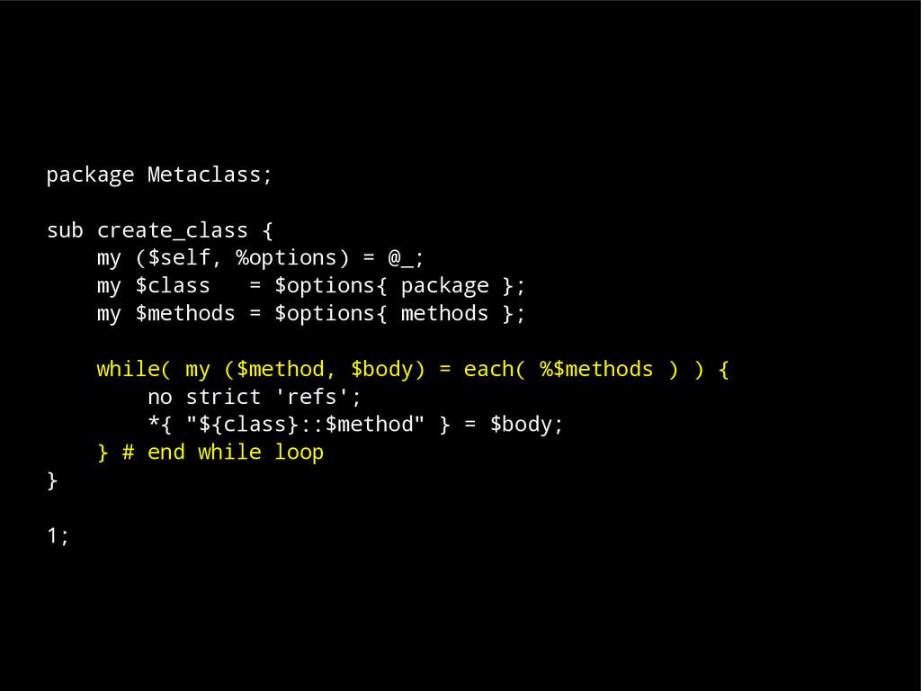 package Metaclass; sub create_class { my ($self...