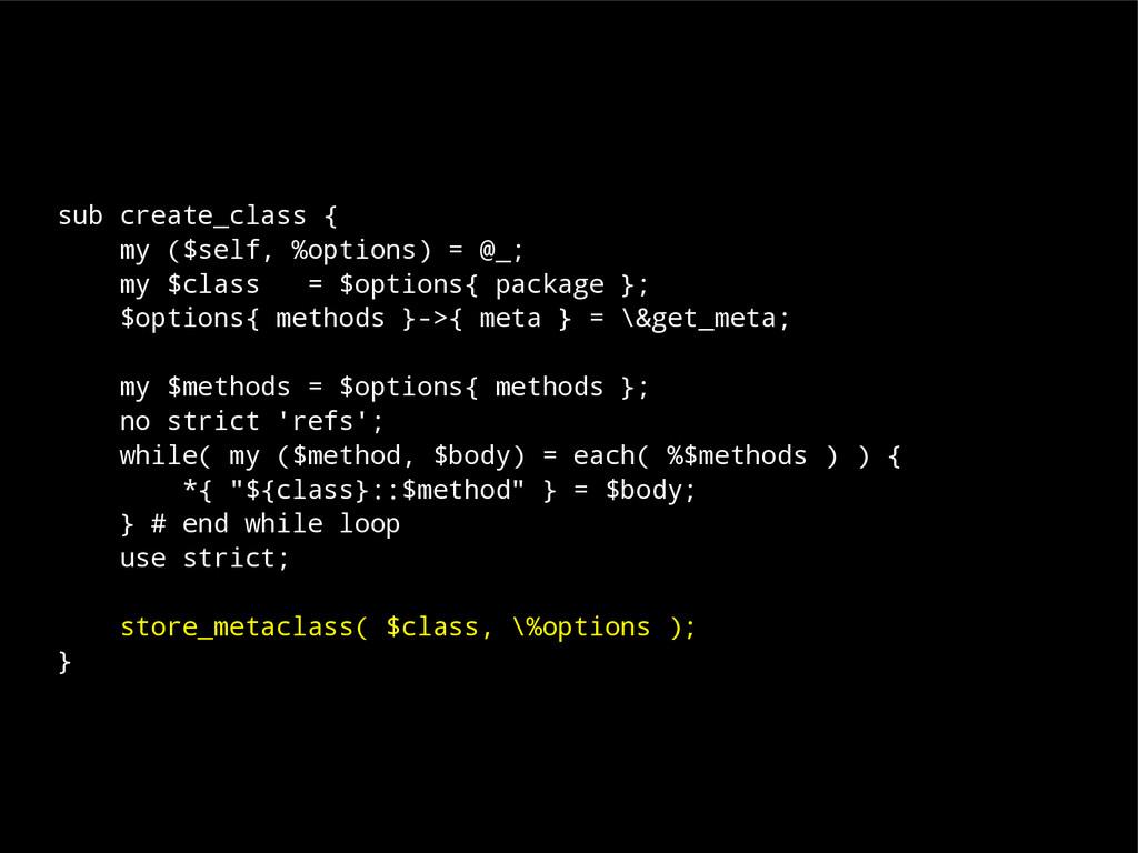 sub create_class { my ($self, %options) = @_; m...