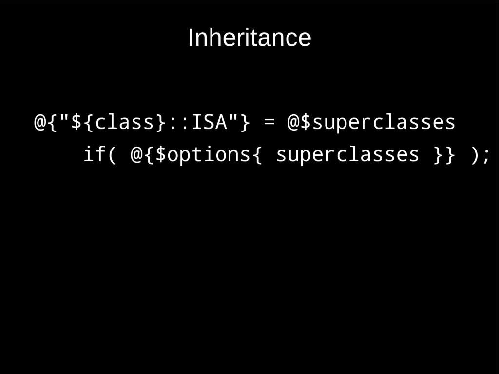"Inheritance @{""${class}::ISA""} = @$superclasses..."