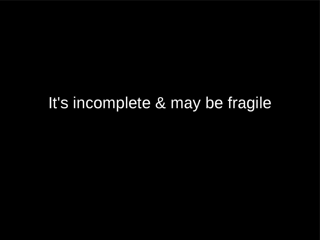 It's incomplete & may be fragile