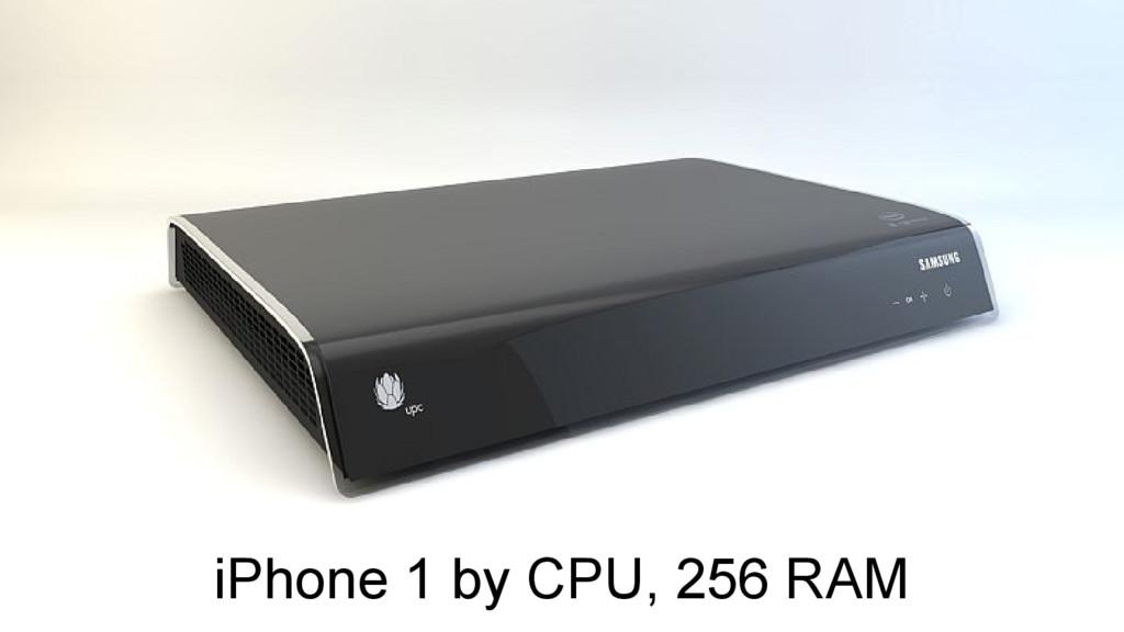 iPhone 1 by CPU, 256 RAM