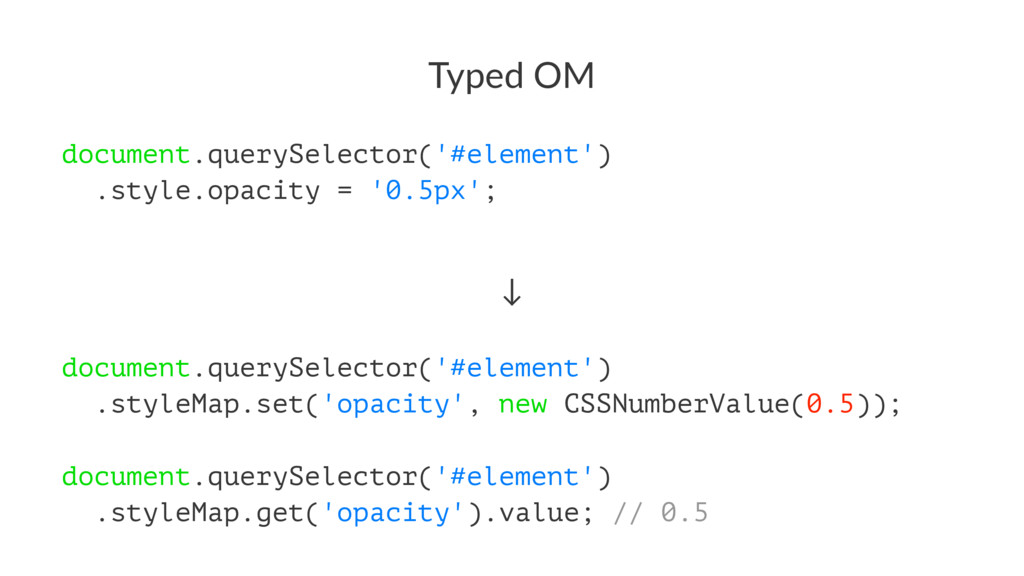 Typed OM document.querySelector('#element') .st...