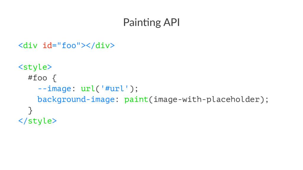 "Pain%ng API <div id=""foo""></div> <style> #foo {..."