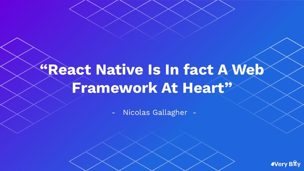 """- Nicolas Gallagher - """"React Native Is In fact ..."""