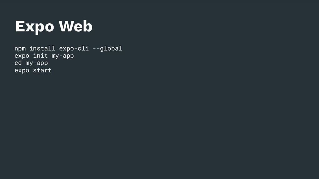 npm install expo-cli --global expo init my-app ...