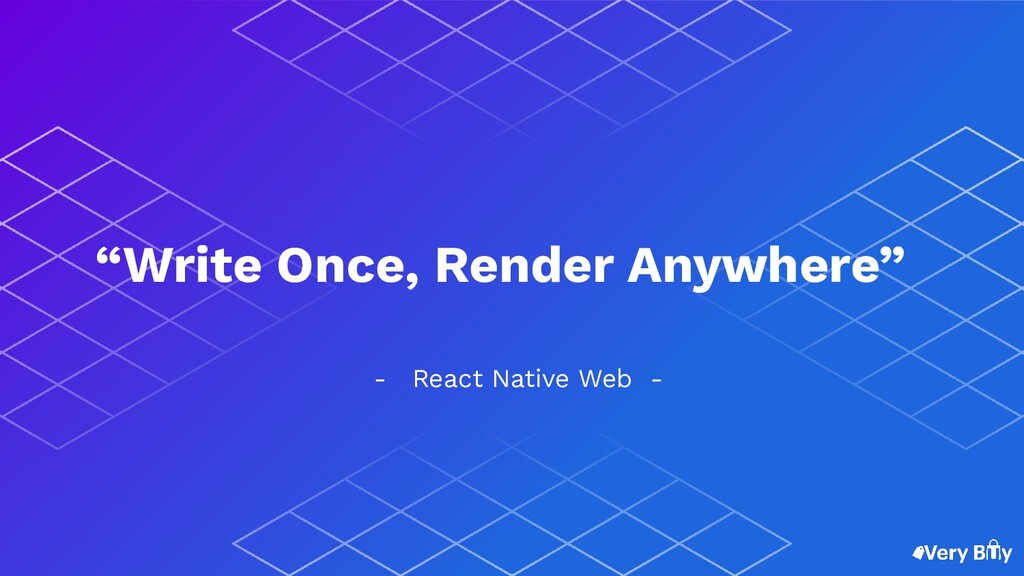 """- React Native Web - """"Write Once, Render Anywhe..."""