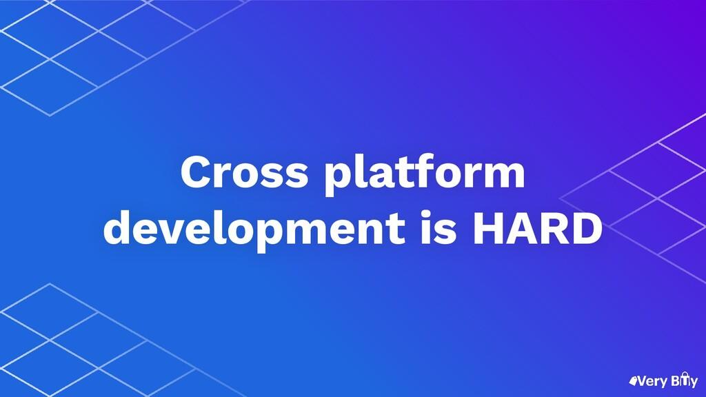 Cross platform development is HARD