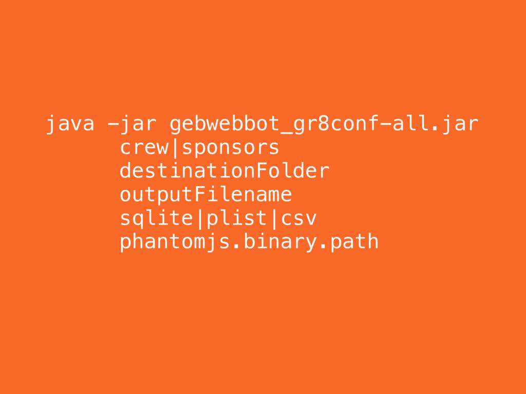 java -jar gebwebbot_gr8conf-all.jar crew|sponso...