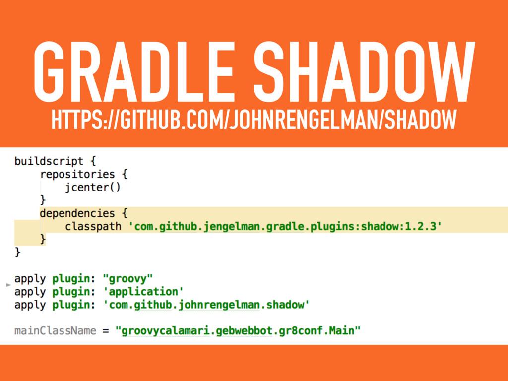 GRADLE SHADOW HTTPS://GITHUB.COM/JOHNRENGELMAN/...