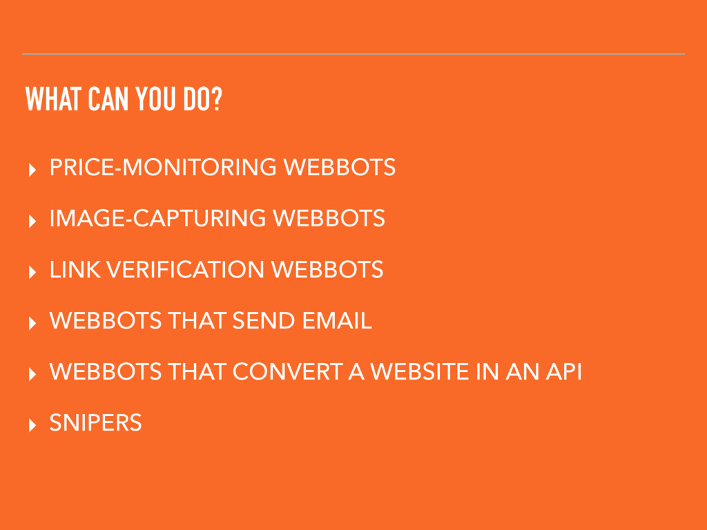 WHAT CAN YOU DO? ▸ PRICE-MONITORING WEBBOTS ▸ I...