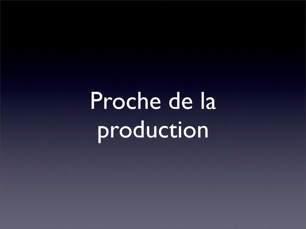 Proche de la production