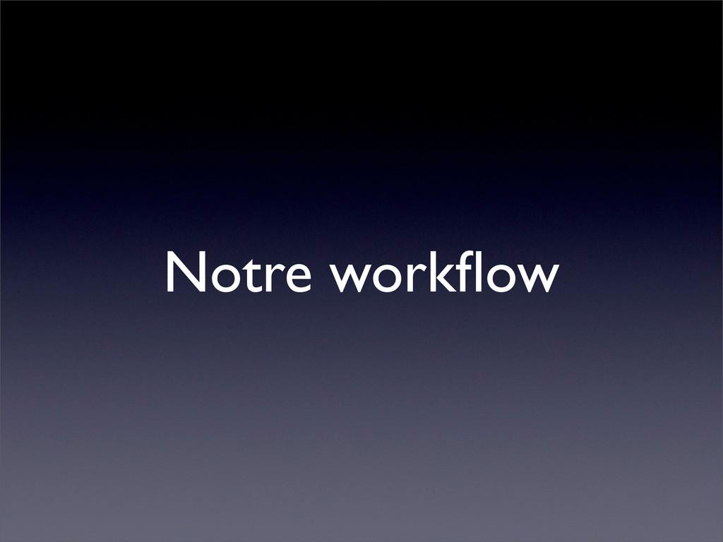 Notre workflow