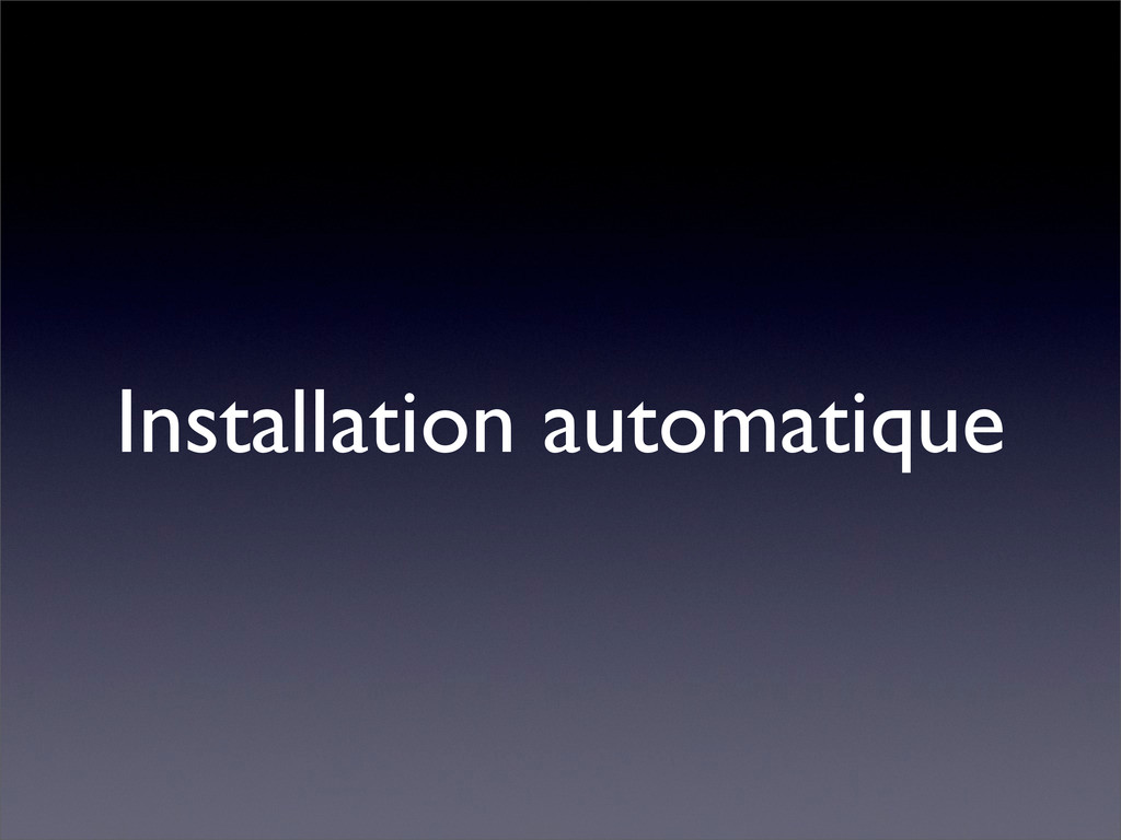 Installation automatique
