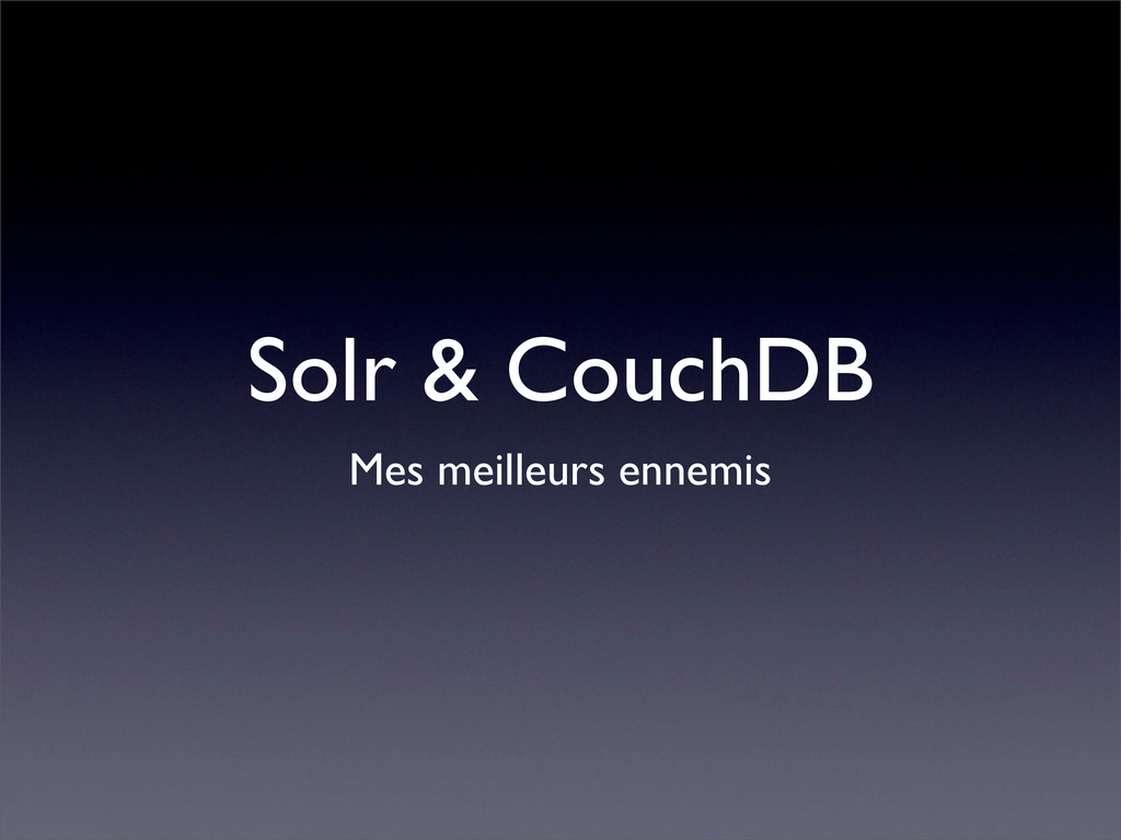 Solr & CouchDB Mes meilleurs ennemis